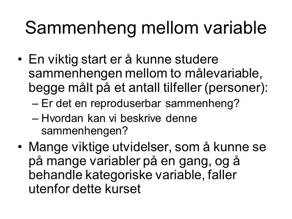 Sammenheng mellom variable En viktig start er å kunne studere sammenhengen mellom to målevariable, begge målt på et antall tilfeller (personer): –Er d