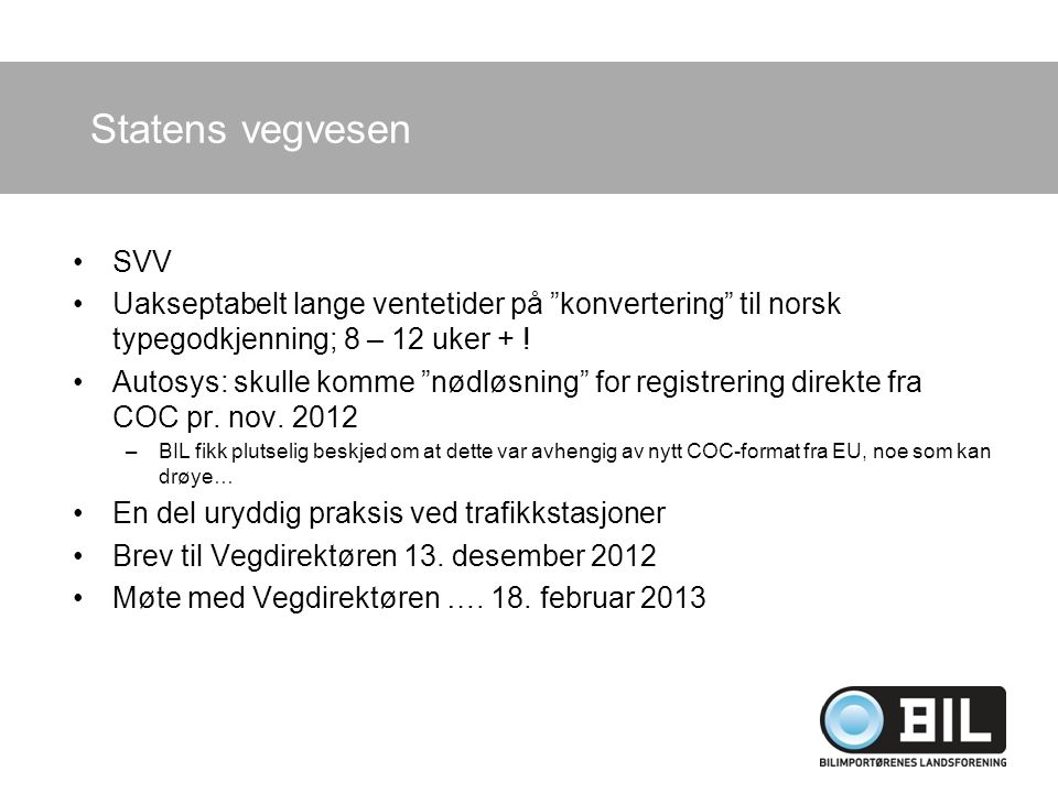 "Statens vegvesen SVV Uakseptabelt lange ventetider på ""konvertering"" til norsk typegodkjenning; 8 – 12 uker + ! Autosys: skulle komme ""nødløsning"" for"