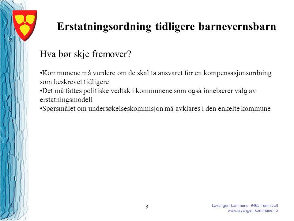 Lavangen kommune, 9465 Tennevoll www.lavangen.kommune.no 3 Erstatningsordning tidligere barnevernsbarn Hva bør skje fremover.
