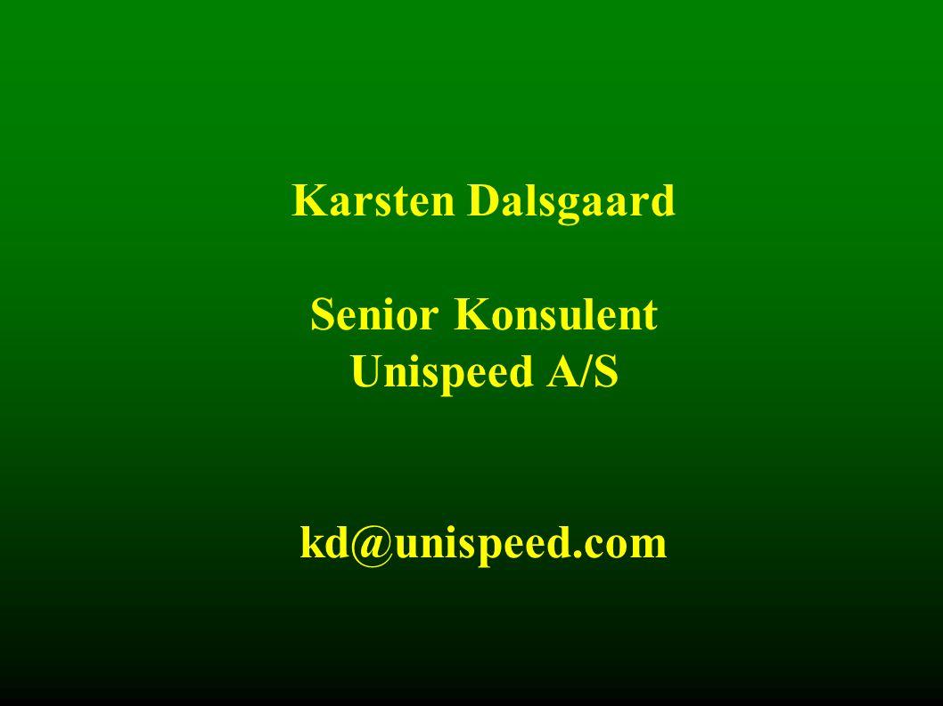Karsten Dalsgaard Senior Konsulent Unispeed A/S kd@unispeed.com