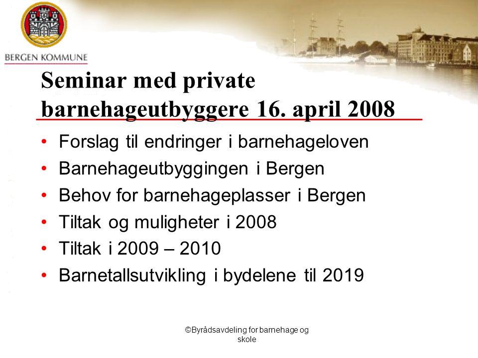 ©Byrådsavdeling for barnehage og skole Seminar med private barnehageutbyggere 16.