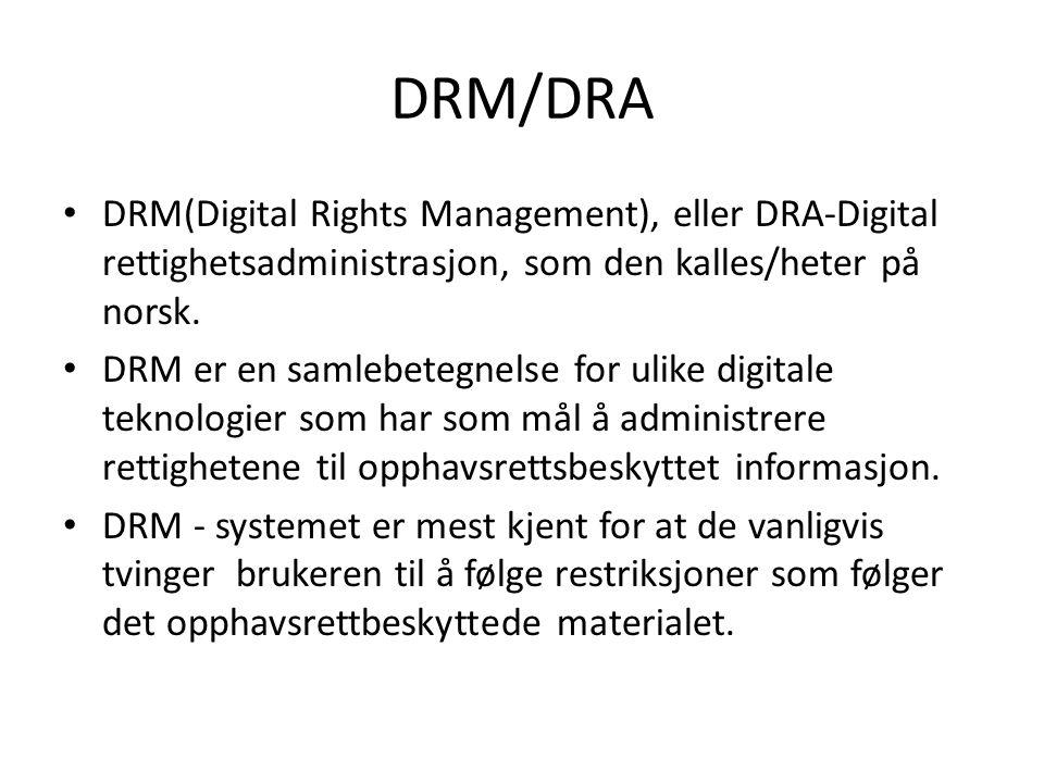 DRM/DRA DRM(Digital Rights Management), eller DRA-Digital rettighetsadministrasjon, som den kalles/heter på norsk.