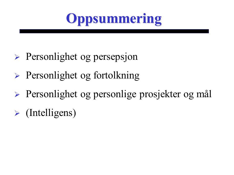 Oppsummering  Personlighet og persepsjon  Personlighet og fortolkning  Personlighet og personlige prosjekter og mål  (Intelligens)
