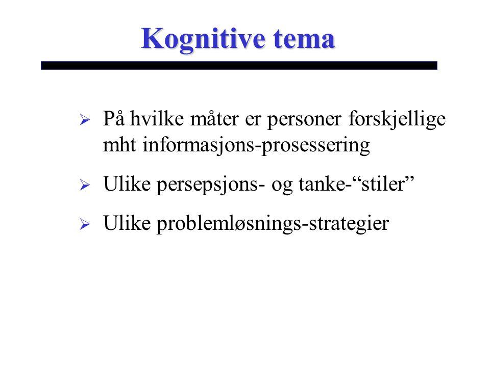 Kognitive tema  På hvilke måter er personer forskjellige mht informasjons-prosessering  Ulike persepsjons- og tanke- stiler  Ulike problemløsnings-strategier