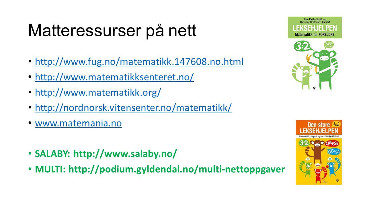 Matteressurser på nett http://www.fug.no/matematikk.147608.no.html http://www.matematikksenteret.no/ http://www.matematikk.org/ http://nordnorsk.viten