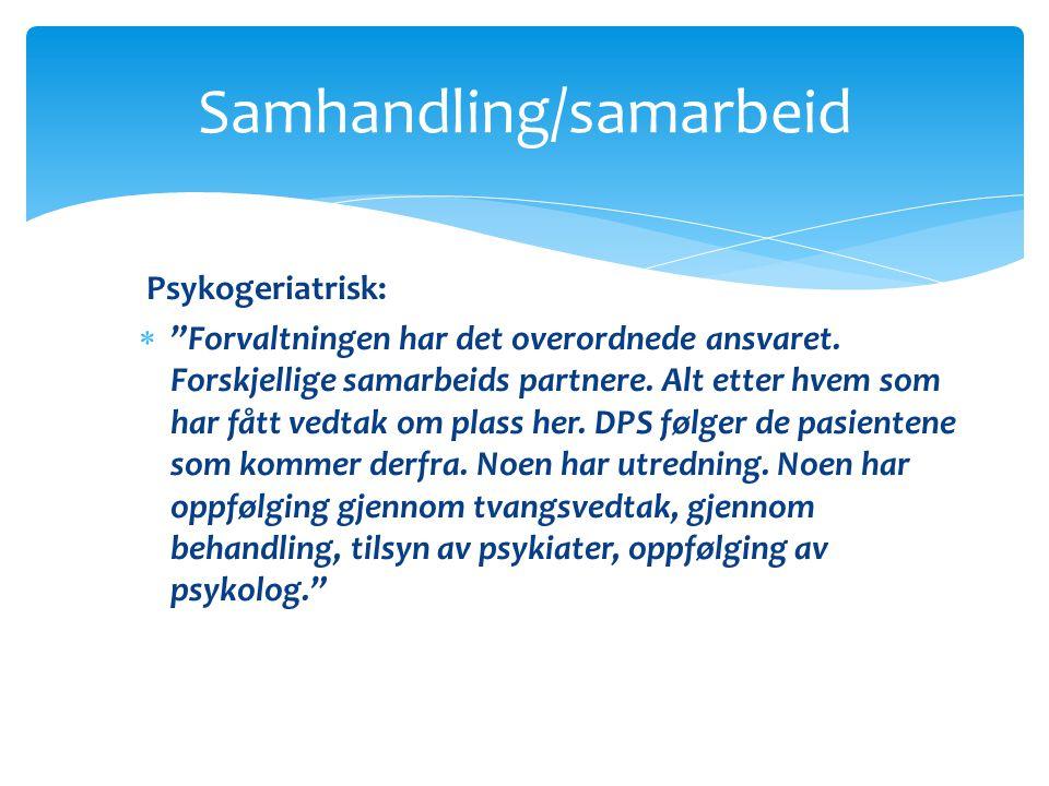 """Psykogeriatrisk:  """"Forvaltningen har det overordnede ansvaret. Forskjellige samarbeids partnere. Alt etter hvem som har fått vedtak om plass her. DPS"""
