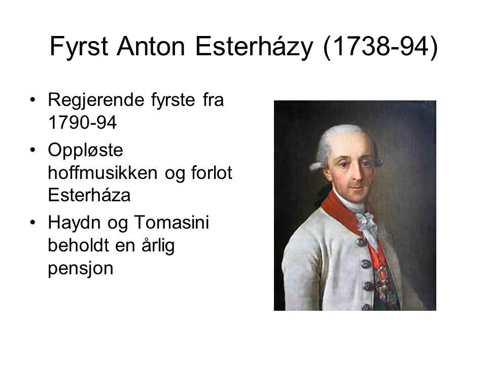 Fyrst Anton Esterházy (1738-94) Regjerende fyrste fra 1790-94 Oppløste hoffmusikken og forlot Esterháza Haydn og Tomasini beholdt en årlig pensjon
