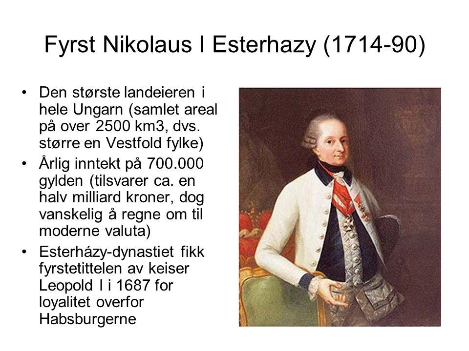 Fyrst Nikolaus I Esterhazy (1714-90) Den største landeieren i hele Ungarn (samlet areal på over 2500 km3, dvs.
