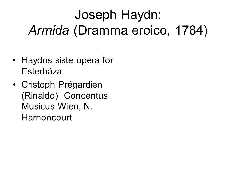 Joseph Haydn: Armida (Dramma eroico, 1784) Haydns siste opera for Esterháza Cristoph Prégardien (Rinaldo), Concentus Musicus Wien, N.