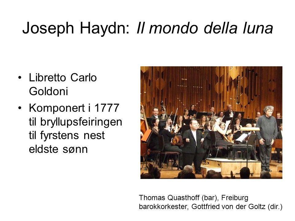 Joseph Haydn: Il mondo della luna Libretto Carlo Goldoni Komponert i 1777 til bryllupsfeiringen til fyrstens nest eldste sønn Thomas Quasthoff (bar), Freiburg barokkorkester, Gottfried von der Goltz (dir.)