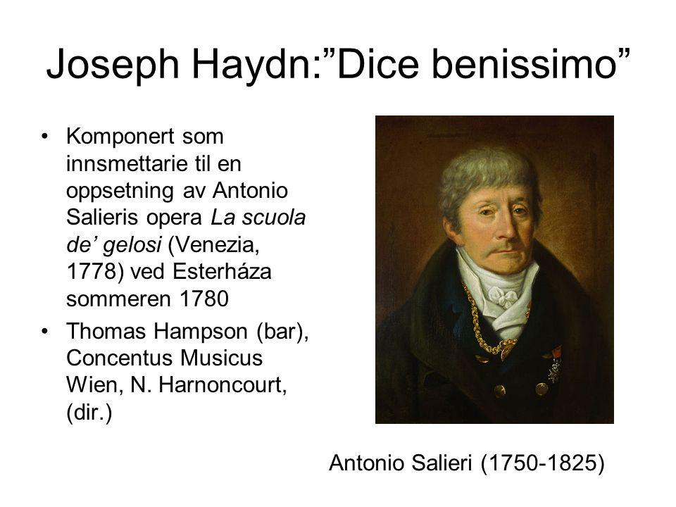 Joseph Haydn: Dice benissimo Komponert som innsmettarie til en oppsetning av Antonio Salieris opera La scuola de' gelosi (Venezia, 1778) ved Esterháza sommeren 1780 Thomas Hampson (bar), Concentus Musicus Wien, N.