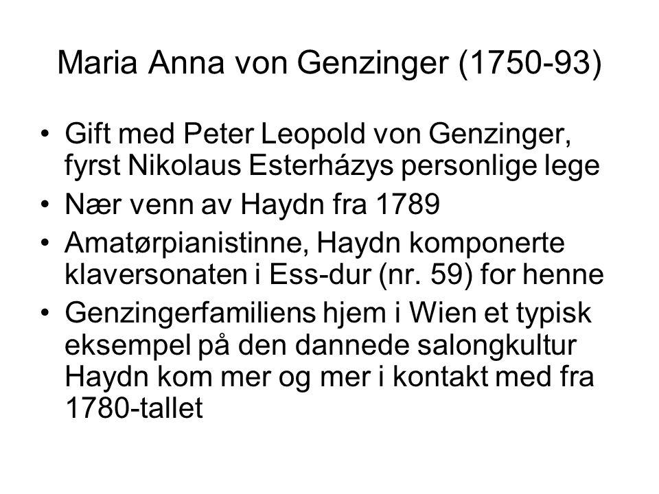 Maria Anna von Genzinger (1750-93) Gift med Peter Leopold von Genzinger, fyrst Nikolaus Esterházys personlige lege Nær venn av Haydn fra 1789 Amatørpianistinne, Haydn komponerte klaversonaten i Ess-dur (nr.