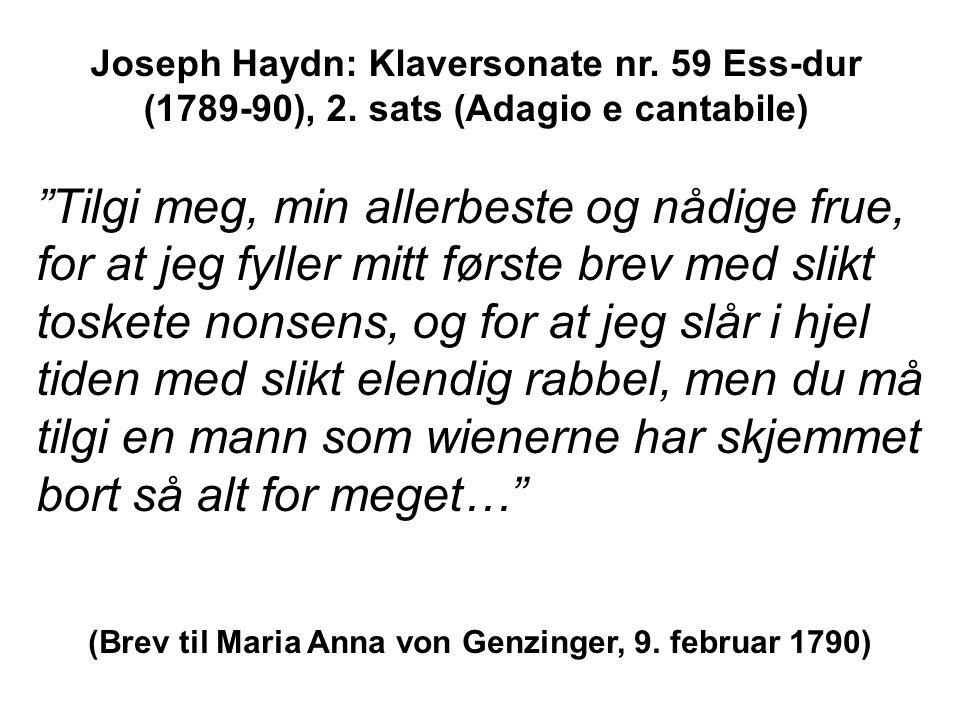 Tilgi meg, min allerbeste og nådige frue, for at jeg fyller mitt første brev med slikt toskete nonsens, og for at jeg slår i hjel tiden med slikt elendig rabbel, men du må tilgi en mann som wienerne har skjemmet bort så alt for meget… Joseph Haydn: Klaversonate nr.