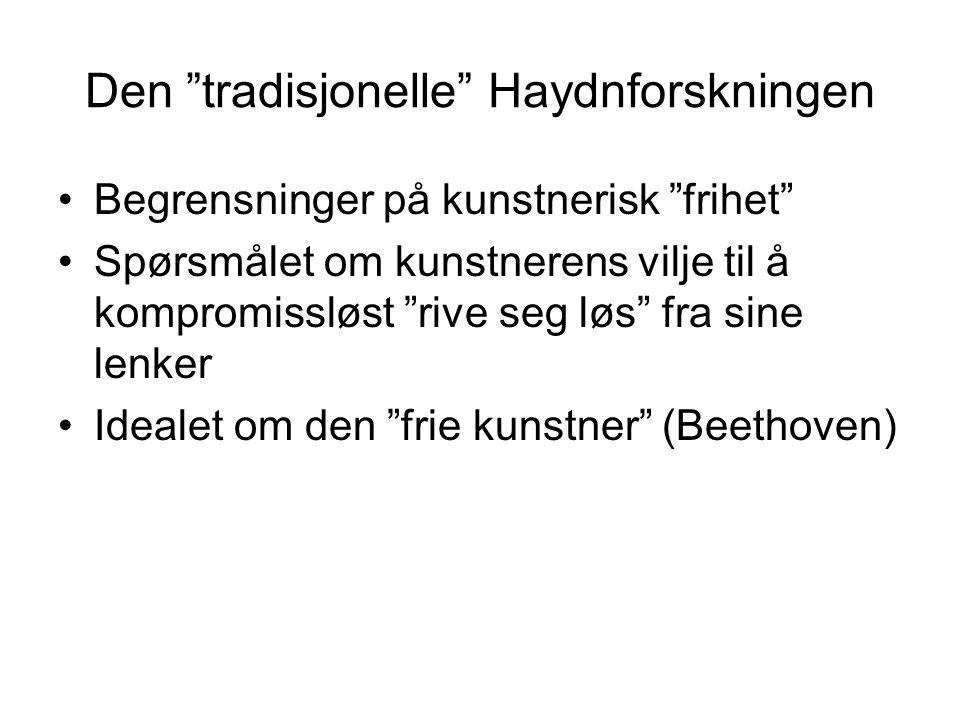 Den tradisjonelle Haydnforskningen Begrensninger på kunstnerisk frihet Spørsmålet om kunstnerens vilje til å kompromissløst rive seg løs fra sine lenker Idealet om den frie kunstner (Beethoven)