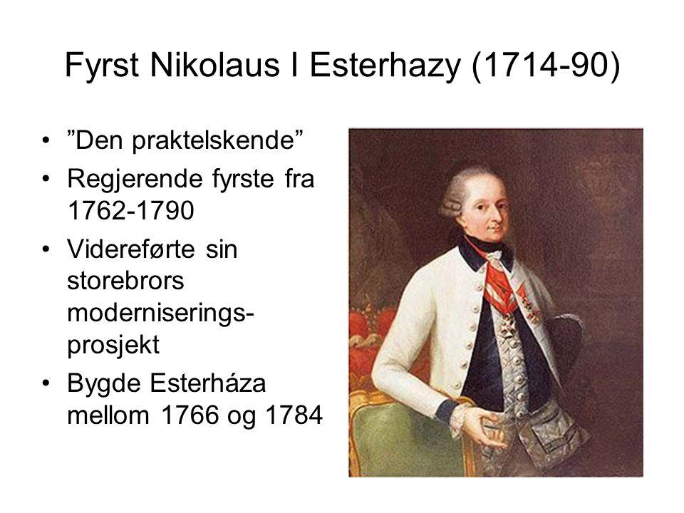 Fyrst Nikolaus I Esterhazy (1714-90) Den praktelskende Regjerende fyrste fra 1762-1790 Videreførte sin storebrors moderniserings- prosjekt Bygde Esterháza mellom 1766 og 1784