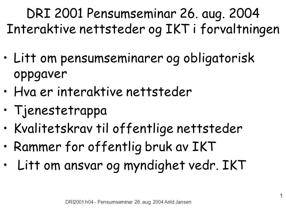 DRI2001 h04 - Pensumseminar 26. aug. 2004 Arild Jansen 1 DRI 2001 Pensumseminar 26. aug. 2004 Interaktive nettsteder og IKT i forvaltningen Litt om pe