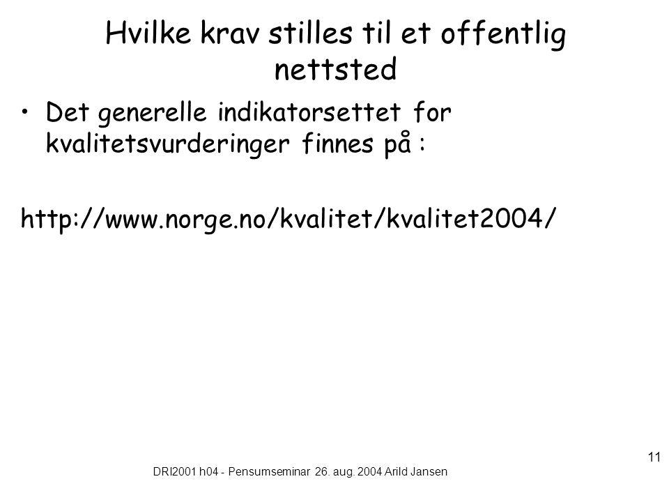 DRI2001 h04 - Pensumseminar 26. aug. 2004 Arild Jansen 11 Hvilke krav stilles til et offentlig nettsted Det generelle indikatorsettet for kvalitetsvur