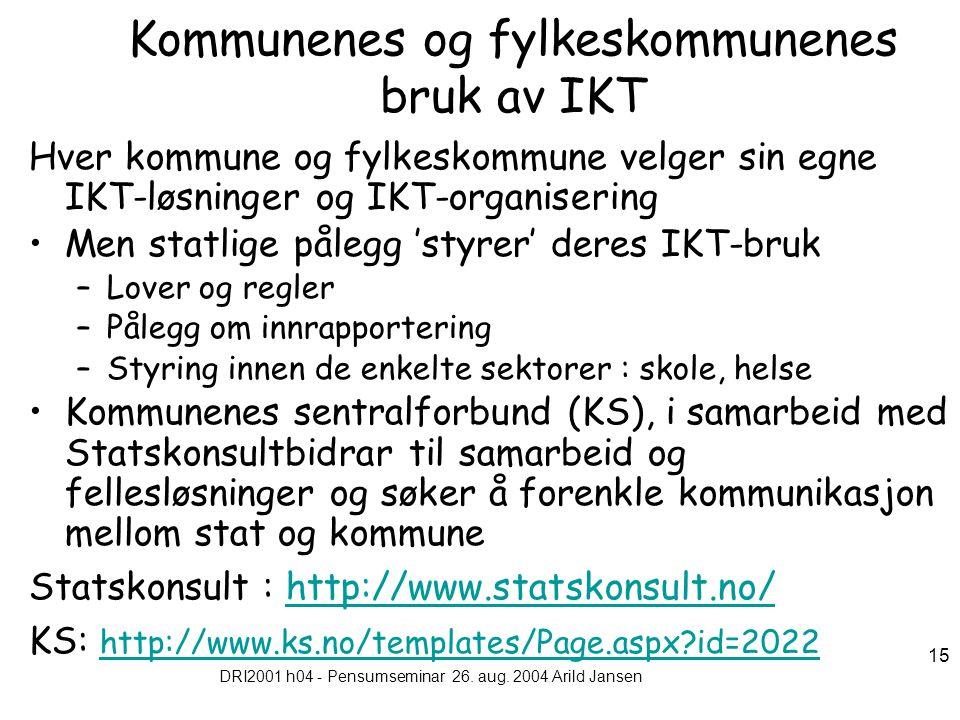 DRI2001 h04 - Pensumseminar 26. aug. 2004 Arild Jansen 15 Kommunenes og fylkeskommunenes bruk av IKT Hver kommune og fylkeskommune velger sin egne IKT