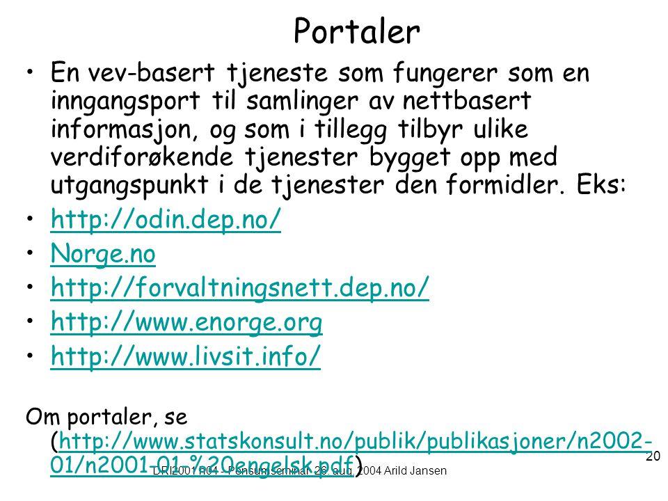 DRI2001 h04 - Pensumseminar 26. aug. 2004 Arild Jansen 20 Portaler En vev-basert tjeneste som fungerer som en inngangsport til samlinger av nettbasert