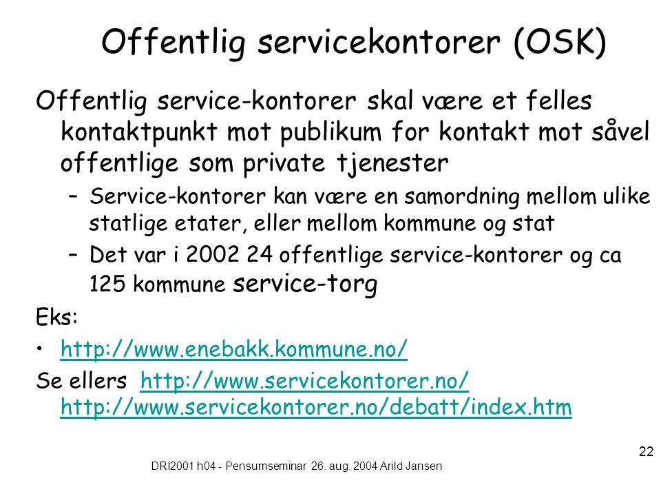 DRI2001 h04 - Pensumseminar 26. aug. 2004 Arild Jansen 22 Offentlig servicekontorer (OSK) Offentlig service-kontorer skal være et felles kontaktpunkt