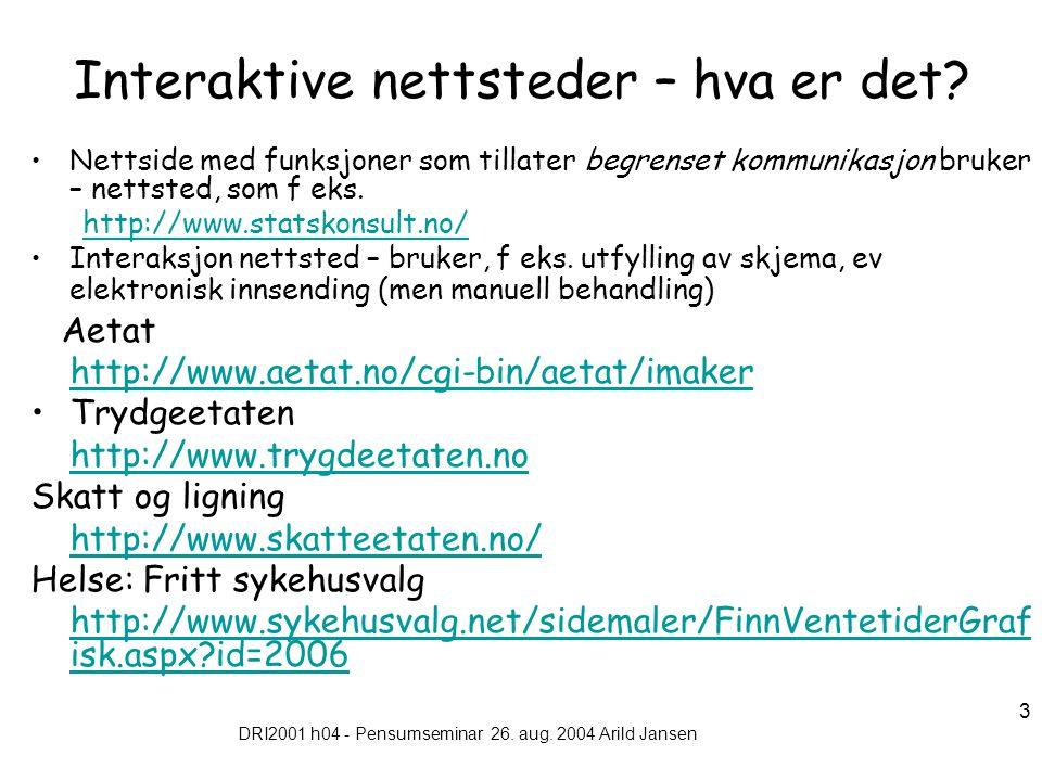 DRI2001 h04 - Pensumseminar 26. aug. 2004 Arild Jansen 3 Interaktive nettsteder – hva er det? Nettside med funksjoner som tillater begrenset kommunika