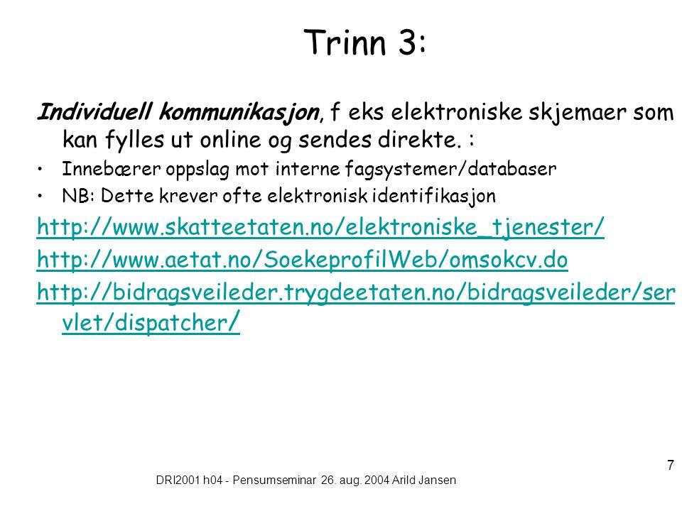 DRI2001 h04 - Pensumseminar 26. aug. 2004 Arild Jansen 7 Trinn 3: Individuell kommunikasjon, f eks elektroniske skjemaer som kan fylles ut online og s
