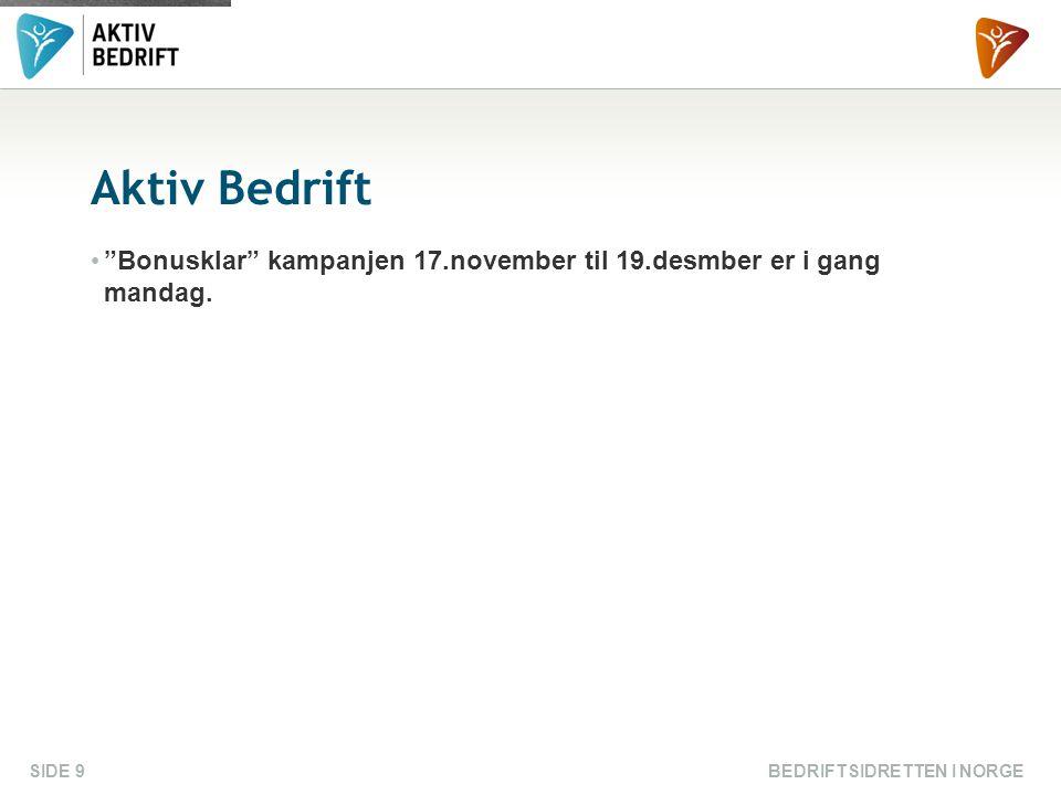 BEDRIFTSIDRETTEN I NORGESIDE 9 Aktiv Bedrift Bonusklar kampanjen 17.november til 19.desmber er i gang mandag.