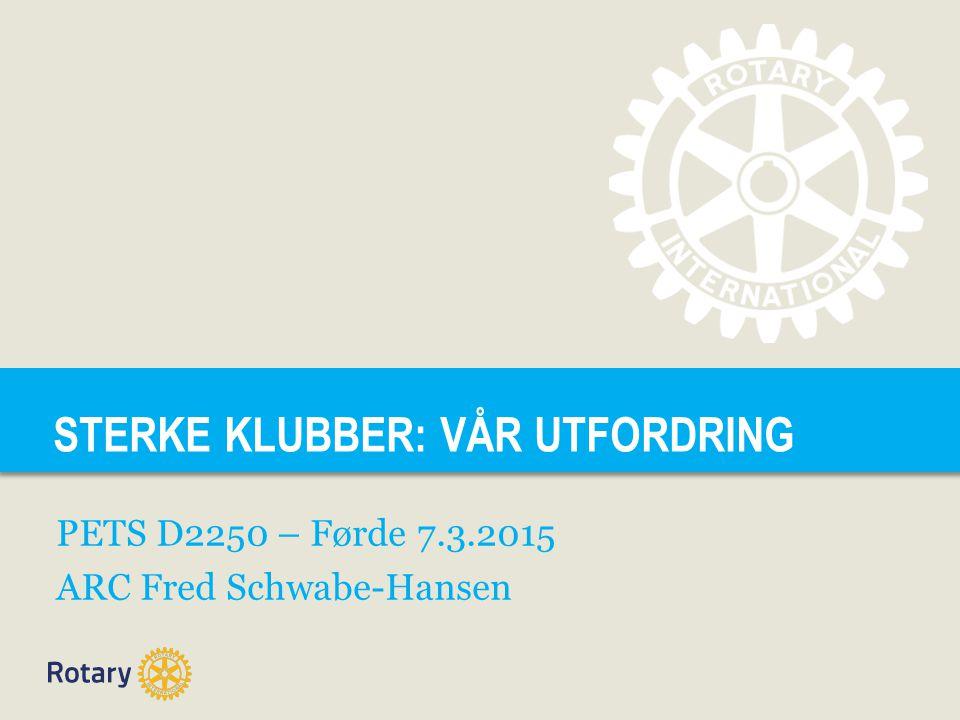 TITLE STERKE KLUBBER: VÅR UTFORDRING PETS D2250 – Førde 7.3.2015 ARC Fred Schwabe-Hansen