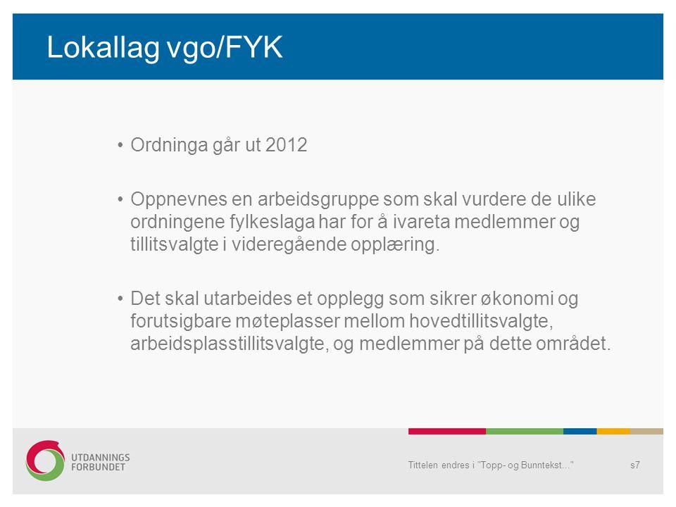 Lokallag vgo/FYK Ordninga går ut 2012 Oppnevnes en arbeidsgruppe som skal vurdere de ulike ordningene fylkeslaga har for å ivareta medlemmer og tillitsvalgte i videregående opplæring.