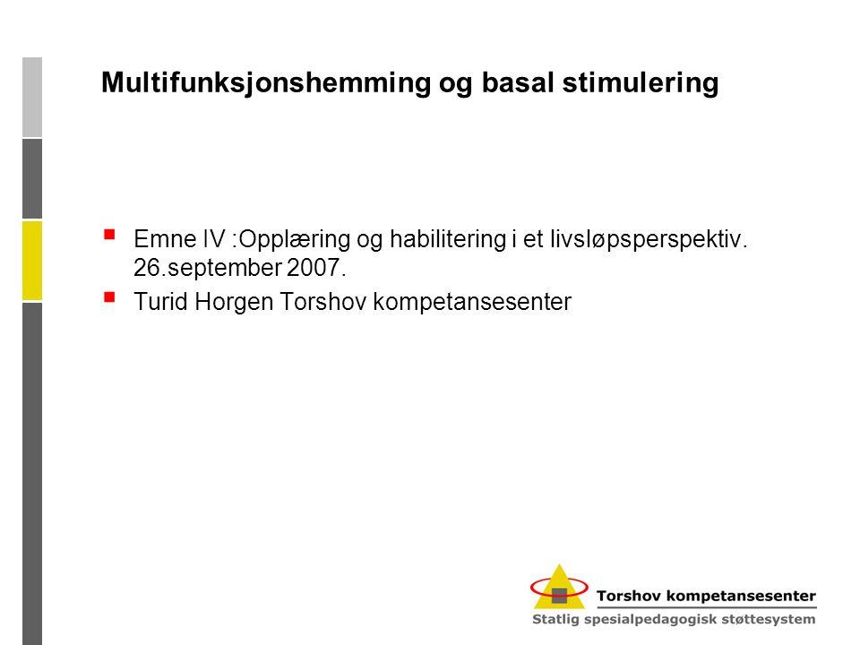 Multifunksjonshemming og basal stimulering  Emne IV :Opplæring og habilitering i et livsløpsperspektiv. 26.september 2007.  Turid Horgen Torshov kom