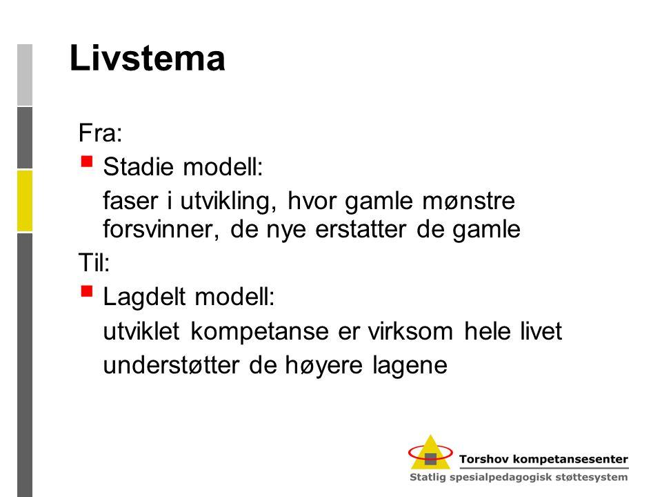 Livstema Fra:  Stadie modell: faser i utvikling, hvor gamle mønstre forsvinner, de nye erstatter de gamle Til:  Lagdelt modell: utviklet kompetanse