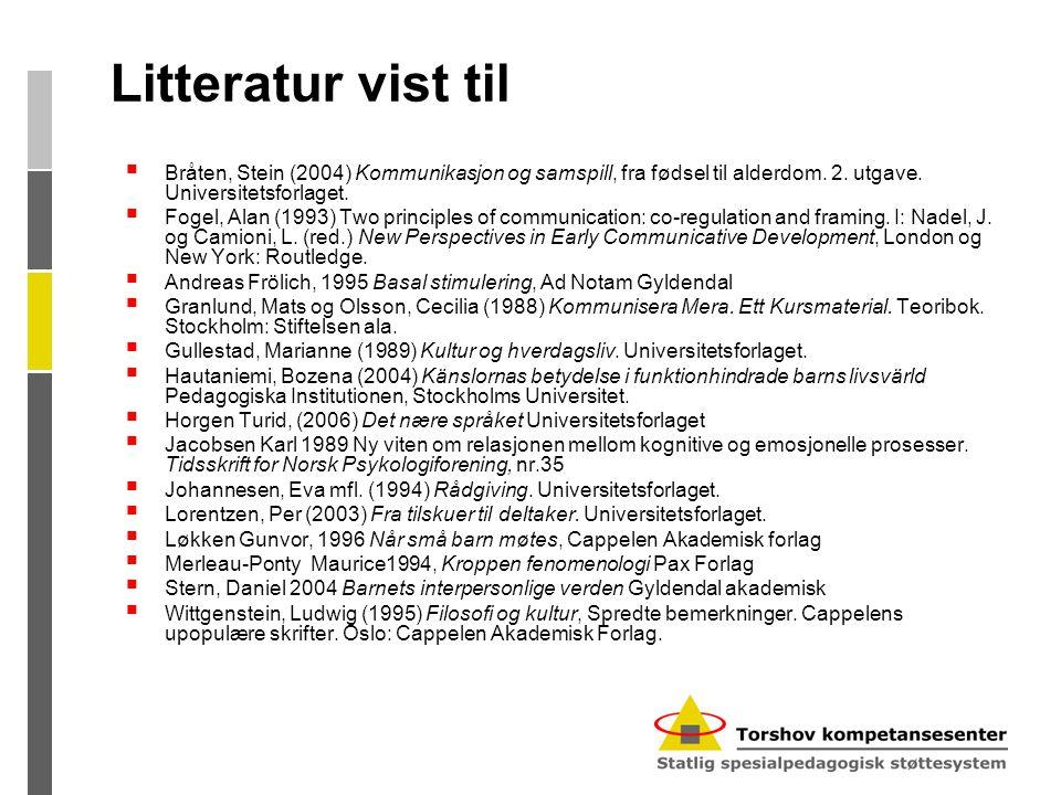 Litteratur vist til  Bråten, Stein (2004) Kommunikasjon og samspill, fra fødsel til alderdom. 2. utgave. Universitetsforlaget.  Fogel, Alan (1993) T