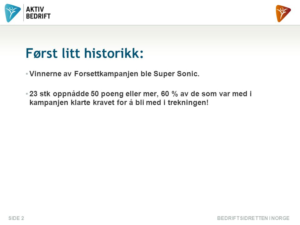 BEDRIFTSIDRETTEN I NORGESIDE 2 Først litt historikk: Vinnerne av Forsettkampanjen ble Super Sonic.