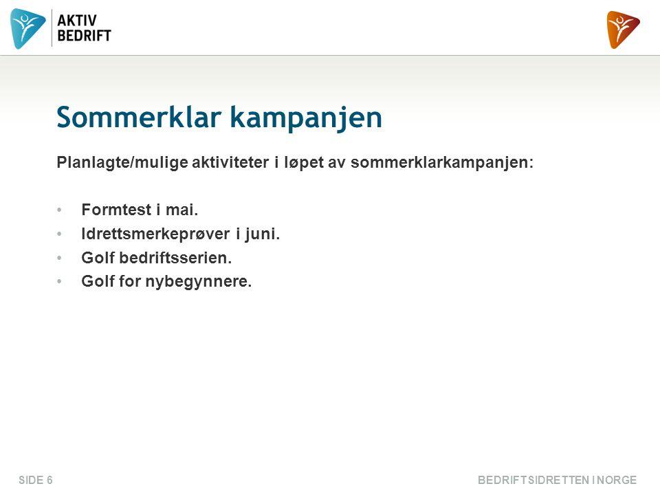 BEDRIFTSIDRETTEN I NORGESIDE 6 Sommerklar kampanjen Planlagte/mulige aktiviteter i løpet av sommerklarkampanjen: Formtest i mai.