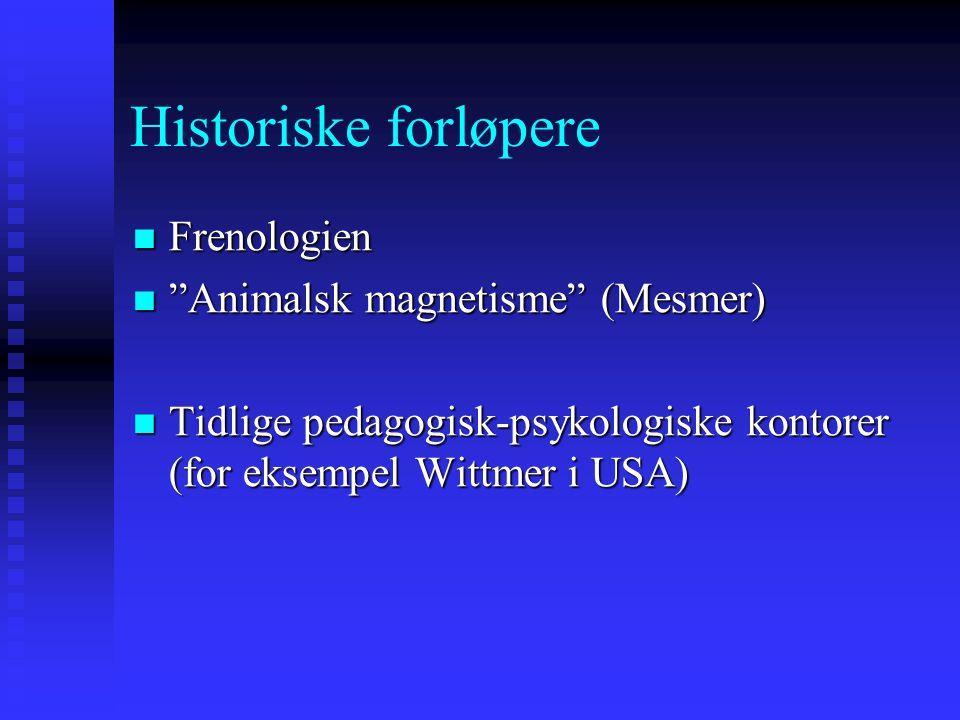"""Historiske forløpere Frenologien Frenologien """"Animalsk magnetisme"""" (Mesmer) """"Animalsk magnetisme"""" (Mesmer) Tidlige pedagogisk-psykologiske kontorer (f"""