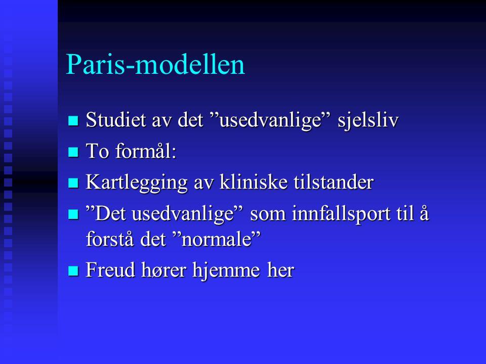 """Paris-modellen Studiet av det """"usedvanlige"""" sjelsliv Studiet av det """"usedvanlige"""" sjelsliv To formål: To formål: Kartlegging av kliniske tilstander Ka"""