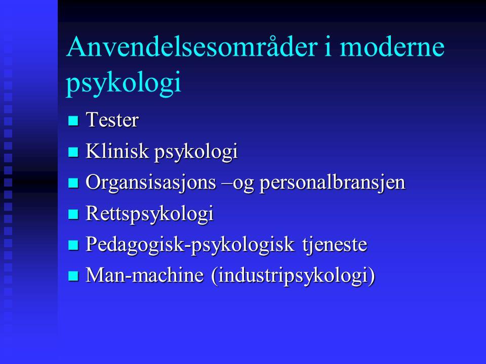 Anvendelsesområder i moderne psykologi Tester Tester Klinisk psykologi Klinisk psykologi Organsisasjons –og personalbransjen Organsisasjons –og person