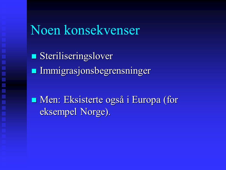 Noen konsekvenser Steriliseringslover Steriliseringslover Immigrasjonsbegrensninger Immigrasjonsbegrensninger Men: Eksisterte også i Europa (for eksem