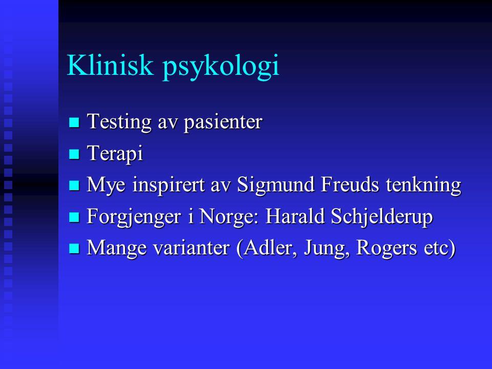Klinisk psykologi Testing av pasienter Testing av pasienter Terapi Terapi Mye inspirert av Sigmund Freuds tenkning Mye inspirert av Sigmund Freuds ten