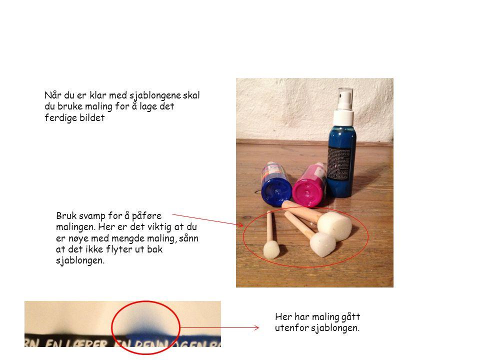 Når du er klar med sjablongene skal du bruke maling for å lage det ferdige bildet Bruk svamp for å påføre malingen. Her er det viktig at du er nøye me