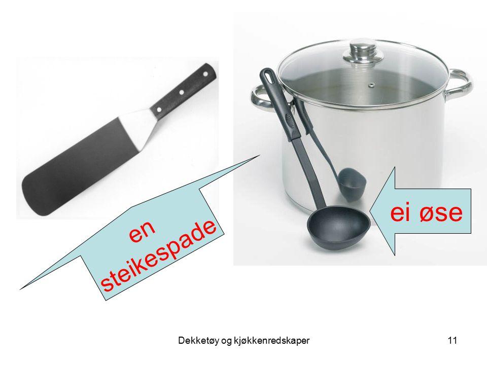 Dekketøy og kjøkkenredskaper11 ei øse en steikespade