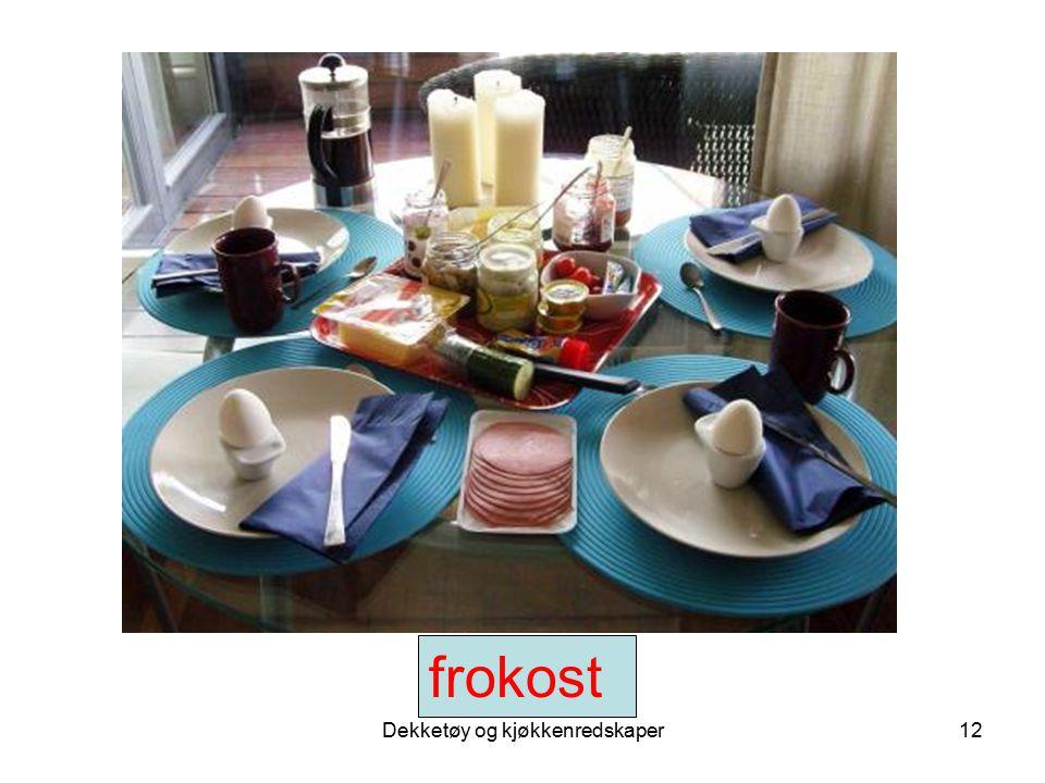 Dekketøy og kjøkkenredskaper12 frokost