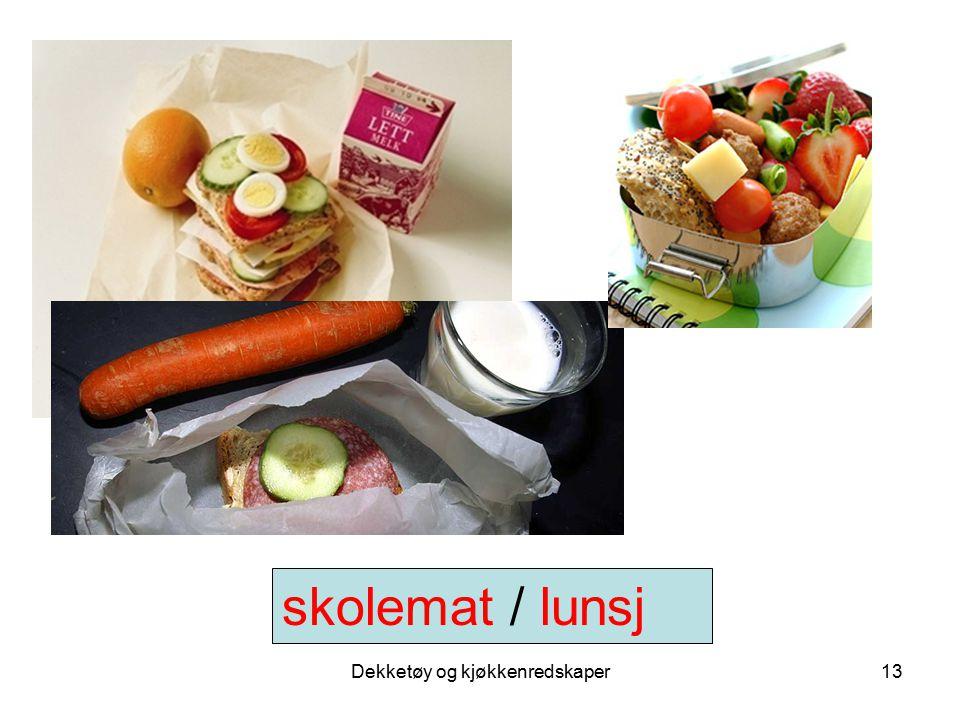 Dekketøy og kjøkkenredskaper13 skolemat / lunsj