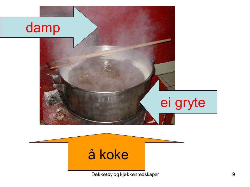 Dekketøy og kjøkkenredskaper9 damp ei gryte å koke