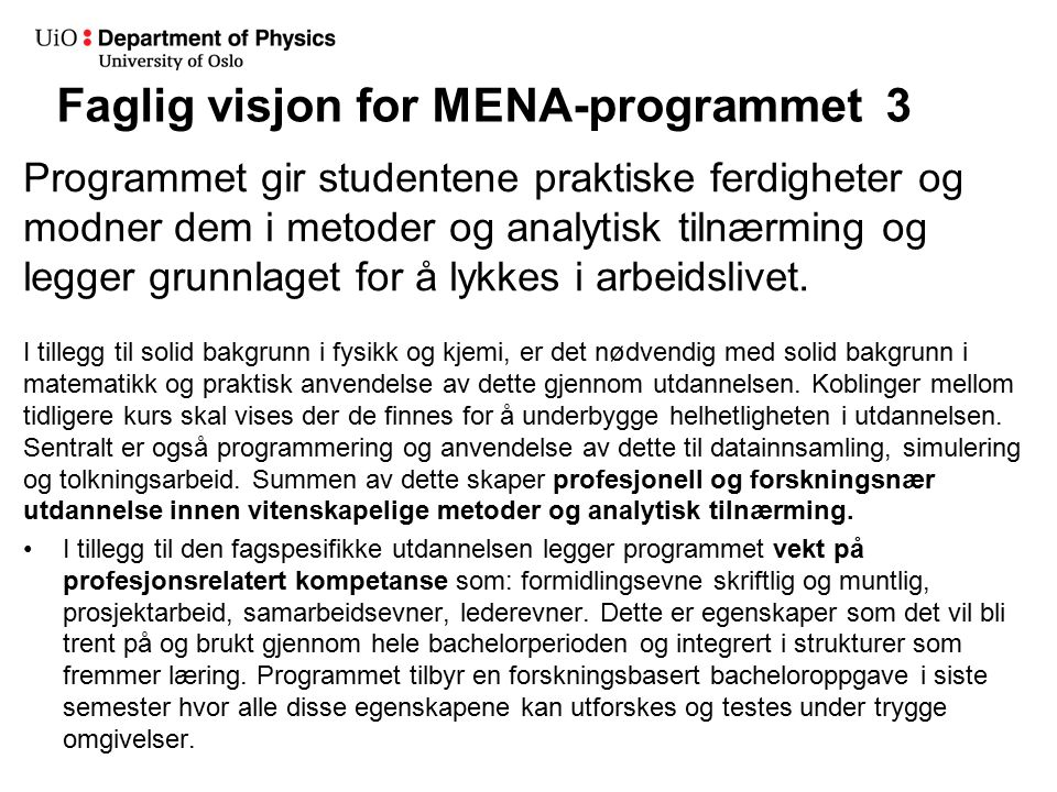 Faglig visjon for MENA-programmet 3 Programmet gir studentene praktiske ferdigheter og modner dem i metoder og analytisk tilnærming og legger grunnlaget for å lykkes i arbeidslivet.