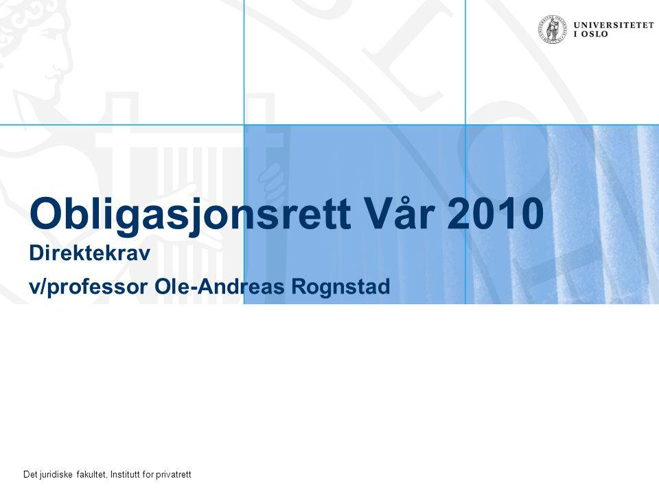 Det juridiske fakultet, Institutt for privatrett Obligasjonsrett Vår 2010 Direktekrav v/professor Ole-Andreas Rognstad