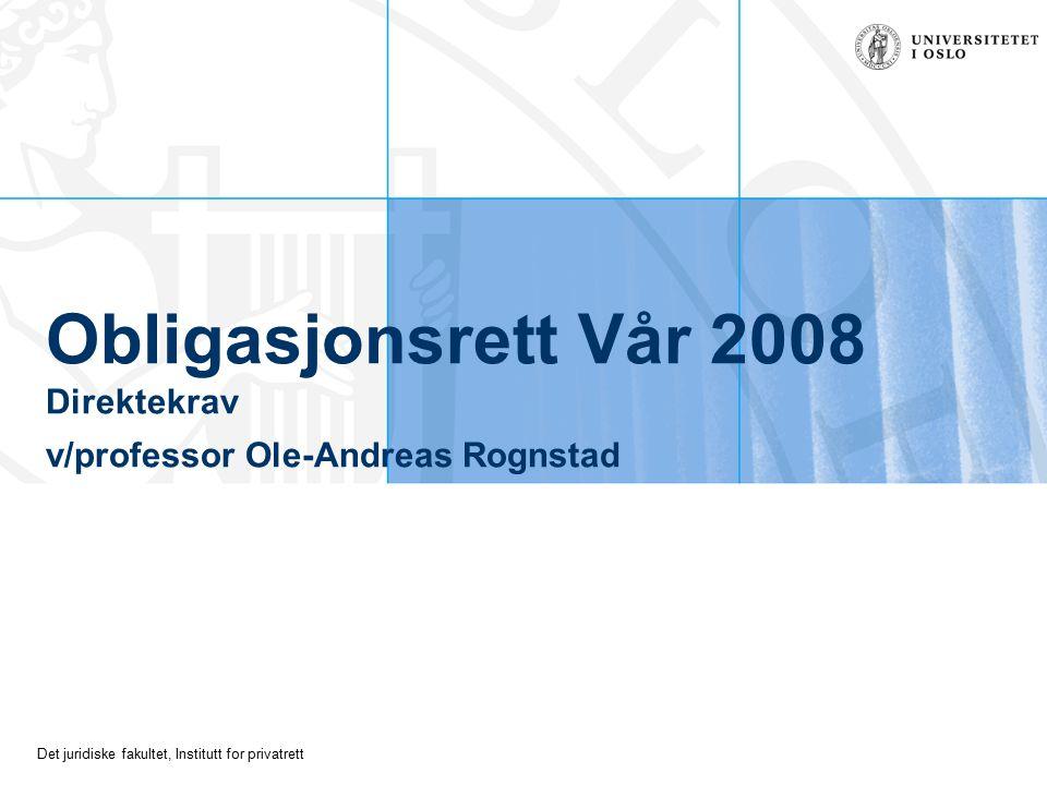 Det juridiske fakultet, Institutt for privatrett Obligasjonsrett Vår 2008 Direktekrav v/professor Ole-Andreas Rognstad
