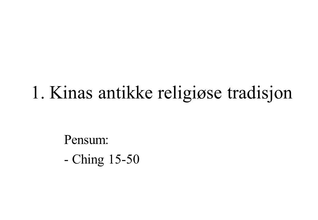 1. Kinas antikke religiøse tradisjon Pensum: - Ching 15-50