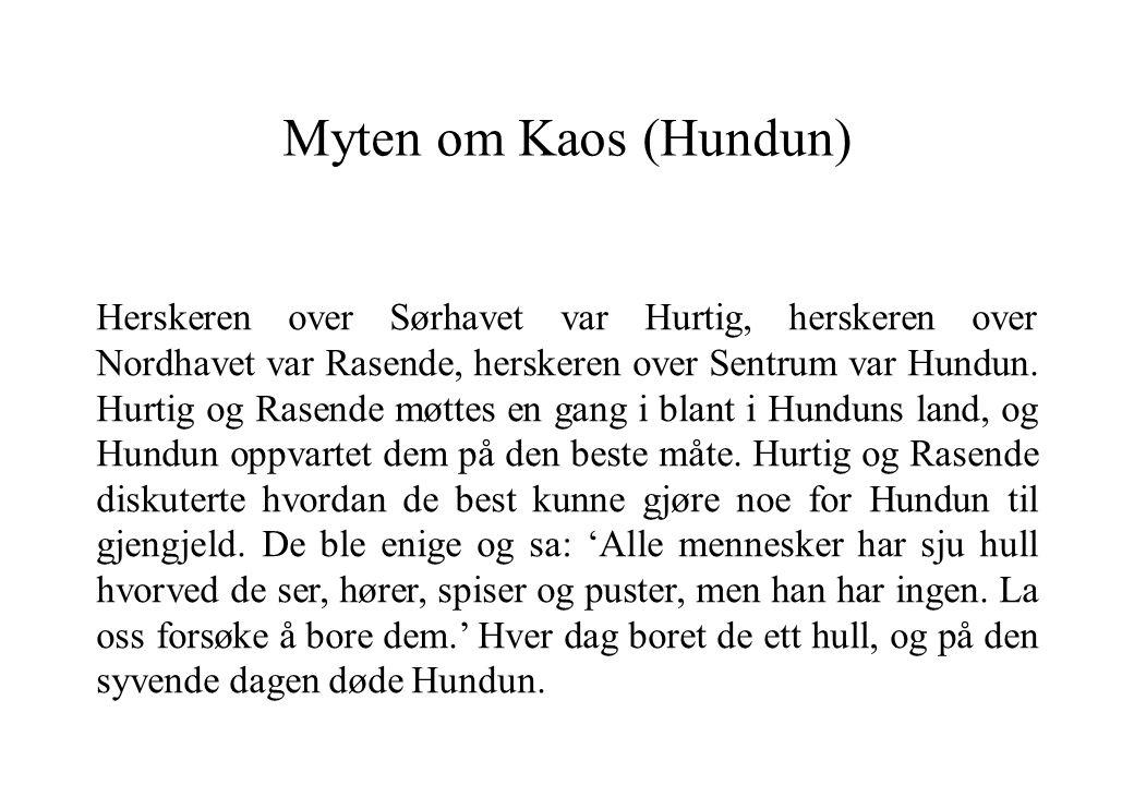 Myten om Kaos (Hundun) Herskeren over Sørhavet var Hurtig, herskeren over Nordhavet var Rasende, herskeren over Sentrum var Hundun. Hurtig og Rasende