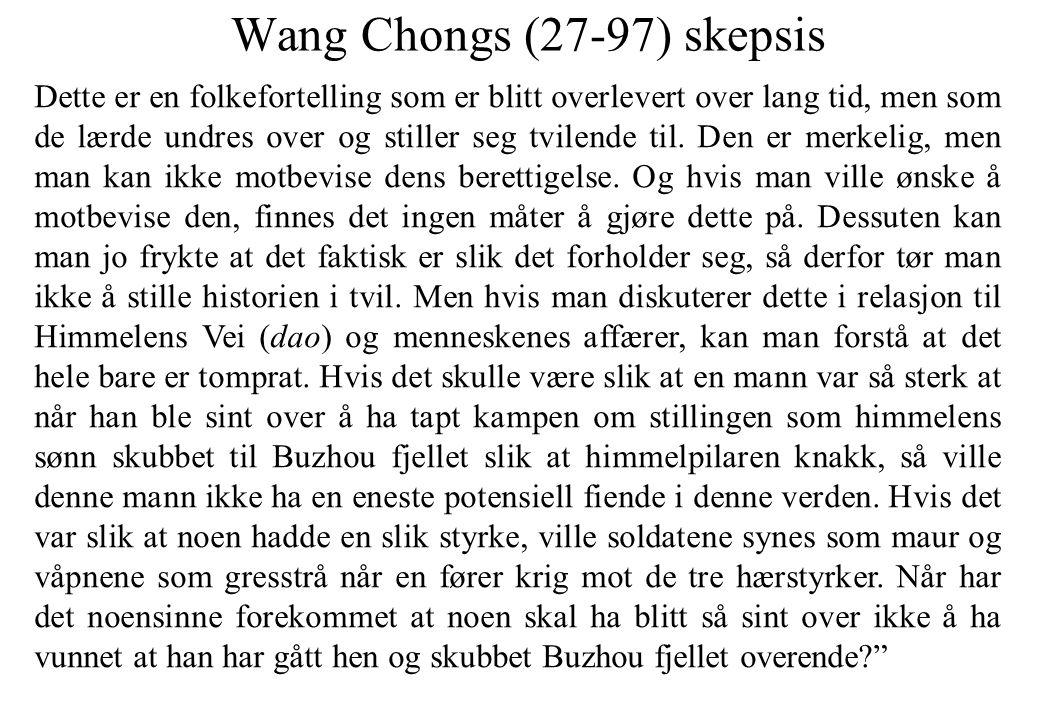 Wang Chongs (27-97) skepsis Dette er en folkefortelling som er blitt overlevert over lang tid, men som de lærde undres over og stiller seg tvilende ti